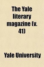The Yale Literary Magazine Volume 41 af Yale University