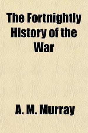 The Fortnightly History of the War af A. M. Murray, Arthur Mordaunt Murray