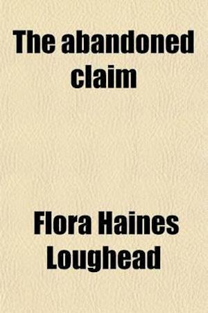 The Abandoned Claim af Flora Haines Loughead