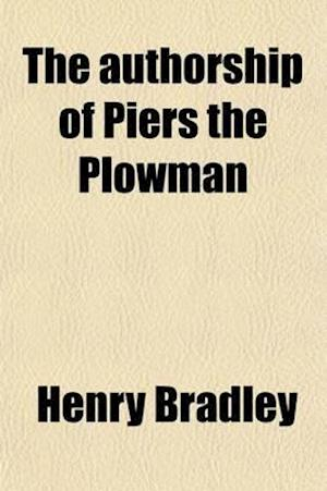 The Authorship of Piers the Plowman af Henry Bradley