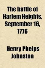 The Battle of Harlem Heights, September 16, 1776; With a Review of the Events of the Campaign af Henry Phelps Johnston