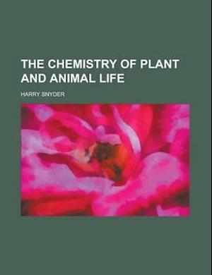The Chemistry of Plant and Animal Life af Harry Snyder