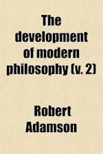The Development of Modern Philosophy (Volume 2); With Other Lectures and Essays af Robert Adamson