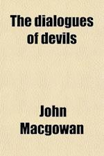 The Dialogues of Devils; On the Many Vices Which Abound in the Civil and Religious World af John Macgowan