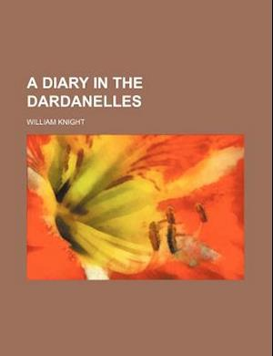 A Diary in the Dardanelles af William Knight