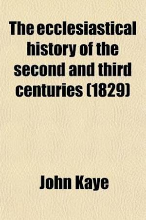 The Ecclesiastical History of the Second and Third Centuries; Illustrated from the Writings of Tertullian af John Kaye