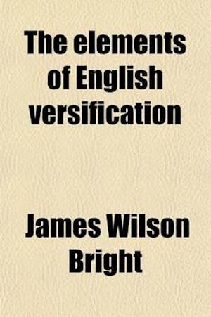 The Elements of English Versification af James Wilson Bright