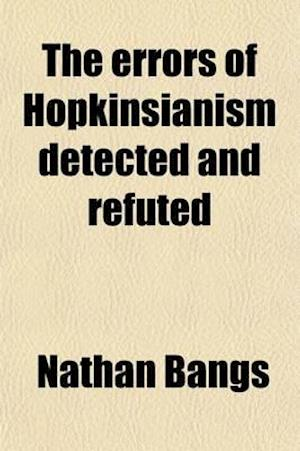 The Errors of Hopkinsianism Detected and Refuted af Nathan Bangs