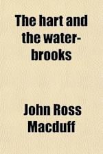 The Hart and the Water-Brooks; A Practical Exposition of the Forty-Second Psalm. a Practical Exposition of the Forty-Second Psalm af John Ross Macduff