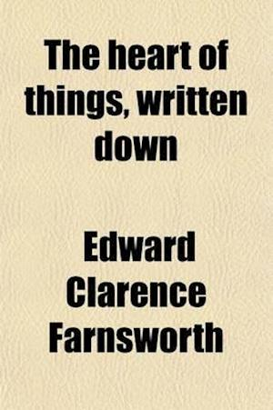 The Heart of Things, Written Down af Edward Clarence Farnsworth
