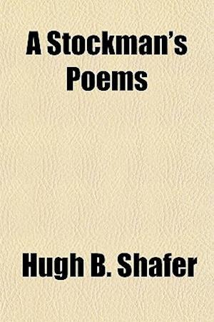 A Stockman's Poems af Hugh B. Shafer