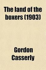 The Land of the Boxers; Or, China Under the Allies af Gordon Casserly