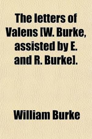 The Letters of Valens [W. Burke, Assisted by E. and R. Burke]. af William Burke