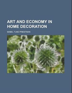 Art and Economy in Home Decoration af Mabel Tuke Priestman