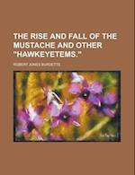 The Rise and Fall of the Mustache and Other Hawkeyetems. af Robert Jones Burdette