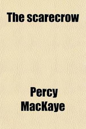 The Scarecrow; A Tragedy of the Ludicrous af Percy Mackaye