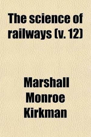The Science of Railways (Volume 12) af Marshall Monroe Kirkman