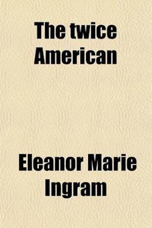 The Twice American af Eleanor Marie Ingram