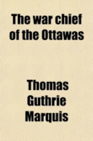 The War Chief of the Ottawas af Thomas Guthrie Marquis