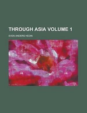 Through Asia Volume 1 af Sven Anders Hedin