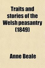 Traits and Stories of the Welsh Peasantry af Anne Beale