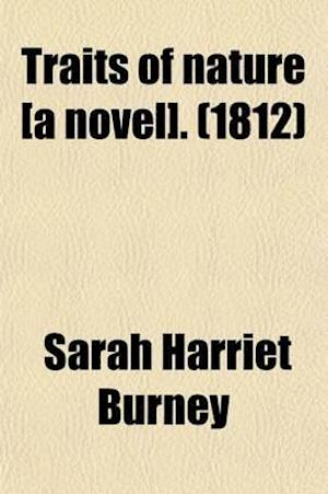 Traits of Nature [A Novel]. af Sarah Harriet Burney