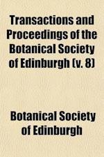 Transactions and Proceedings of the Botanical Society of Edinburgh (Volume 8) af Botanical Society Of Edinburgh