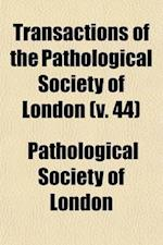 Transactions of the Pathological Society of London (Volume 44) af Pathological Society Of London