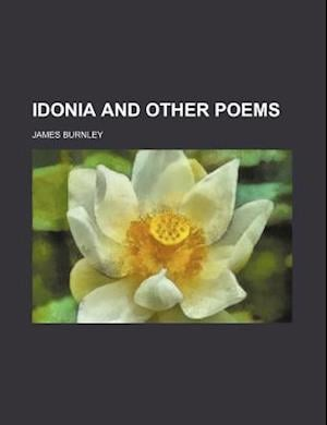 Idonia and Other Poems af James Burnley