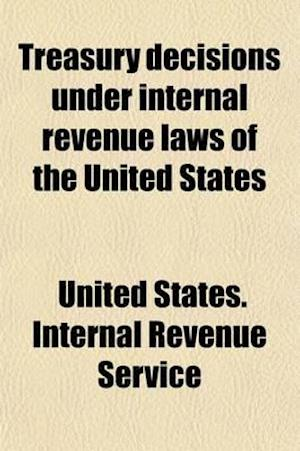 Treasury Decisions Under Internal Revenue Laws of the United States Volume 1 af United States Internal Revenue Service