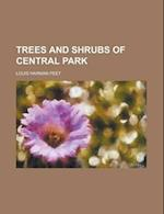 Trees and Shrubs of Central Park af Louis Harman Peet