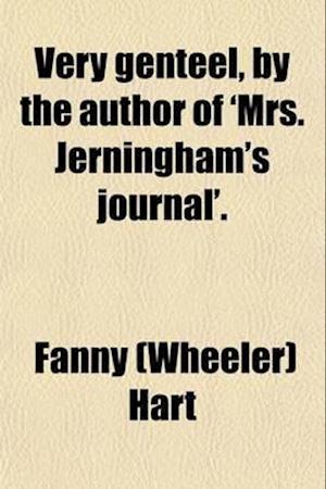 Very Genteel, by the Author of 'Mrs. Jerningham's Journal'. af Fanny Wheeler Hart, Elizabeth Anna Hart