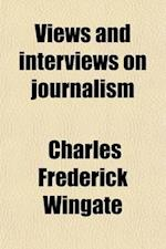 Views and Interviews on Journalism af Charles F. Wingate