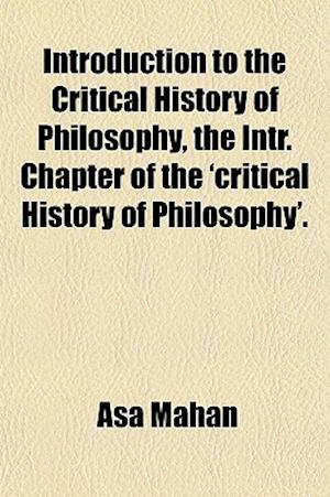 Introduction to the Critical History of Philosophy, the Intr. Chapter of the 'Critical History of Philosophy' af Asa Mahan