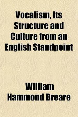 Vocalism, Its Structure and Culture from an English Standpoint af William Hammond Breare