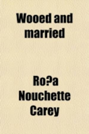 Wooed and Married af Rosa Nouchette Carey