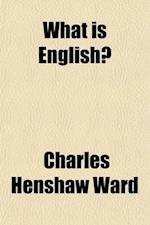 What Is English?; A Book of Strategy for English Teachers af Charles Henshaw Ward