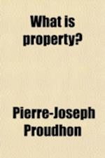 What Is Property?; An Inquiry Into the Principle of Right and of Government af Pierre-Joseph Proudhon