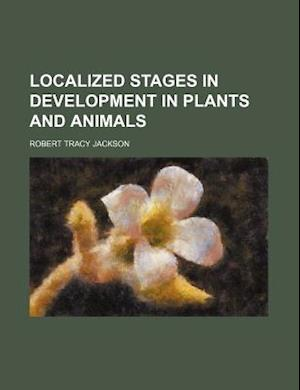 Localized Stages in Development in Plants and Animals af Robert Tracy Jackson