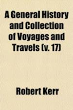 A General History and Collection of Voyages and Travels Volume 17 af Robert Kerr