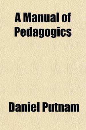 A Manual of Pedagogics af Daniel Putnam