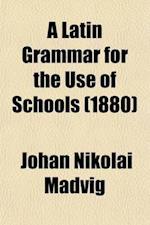 A Latin Grammar for the Use of Schools af Johan Nikolai Madvig