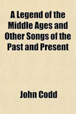 A Legend of the Middle Ages and Other Songs of the Past and Present af John Codd