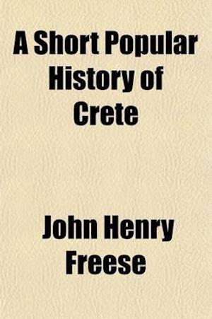 A Short Popular History of Crete af John Henry Freese