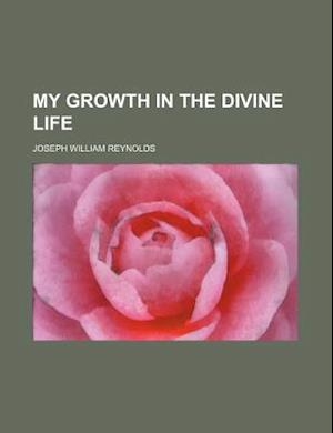 My Growth in the Divine Life af Joseph William Reynolds