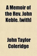 A Memoir of the REV. John Keble af John Taylor Coleridge
