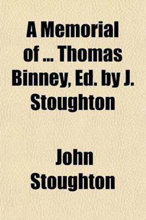 A Memorial of Thomas Binney, Ed. by J. Stoughton af John Stoughton