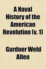 A Naval History of the American Revolution (Volume 1) af Gardner Weld Allen