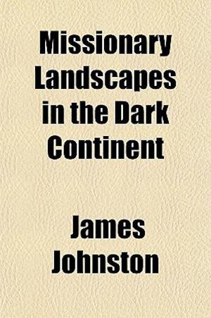 Missionary Landscapes in the Dark Continent af James Johnston