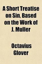 A Short Treatise on Sin, Based on the Work of J. Muller af Octavius Glover